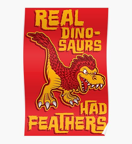 Real dinosaurs had feathers Poster