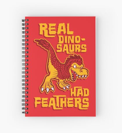 Real dinosaurs had feathers Spiral Notebook