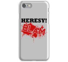 Heresy! BLAM iPhone Case/Skin