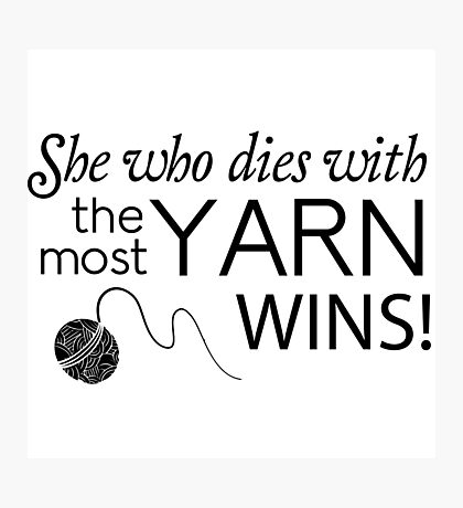She who dies with the most yarn wins Photographic Print