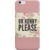 Oh Hunny Please. iPhone Case/Skin