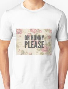 Oh Hunny Please. T-Shirt