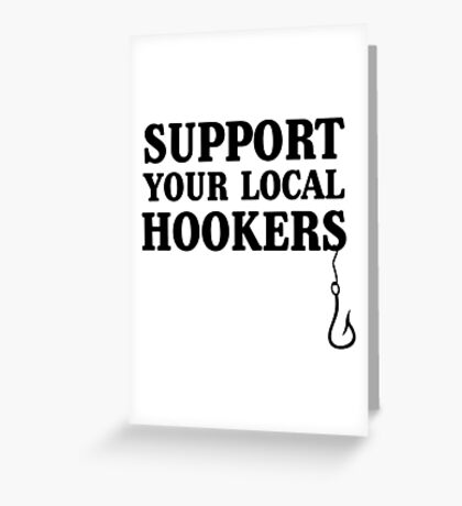 Support your local hookers (Fishermen) Greeting Card