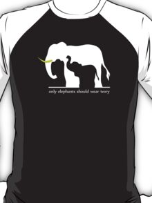 Only Elephants Should Wear Ivory T-Shirt