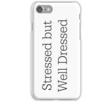 Stressed but Well Dressed iPhone Case/Skin