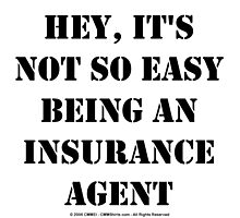Hey, It's Not So Easy Being An Insurance Agent - Black Text by cmmei