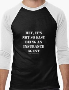 Hey, It's Not So Easy Being An Insurance Agent - White Text Men's Baseball ¾ T-Shirt