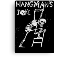 Hangman's Joke  Canvas Print