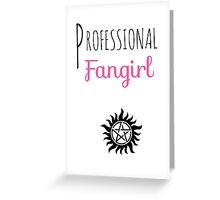 Professional Fangirl - Supernatural Greeting Card