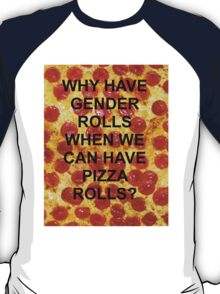 Why have gender rolls when we can have pizza rolls? T-Shirt