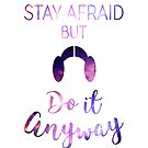 Stay Afraid, But Do It Anyway - Carrie Fisher by angiesdesigns