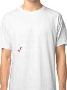 I prefer the bassist checklist Classic T-Shirt