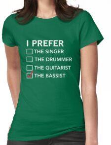 I prefer the bassist checklist Womens Fitted T-Shirt