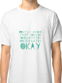 You are Fiji water Classic T-Shirt