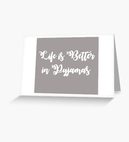 Life is Better in Pyjamas Greeting Card