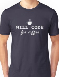 Will code for coffee Unisex T-Shirt