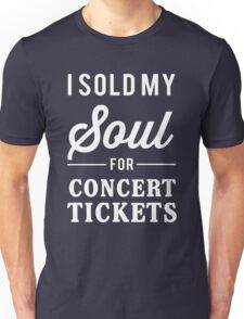 I sold my soul for concert tickets Unisex T-Shirt