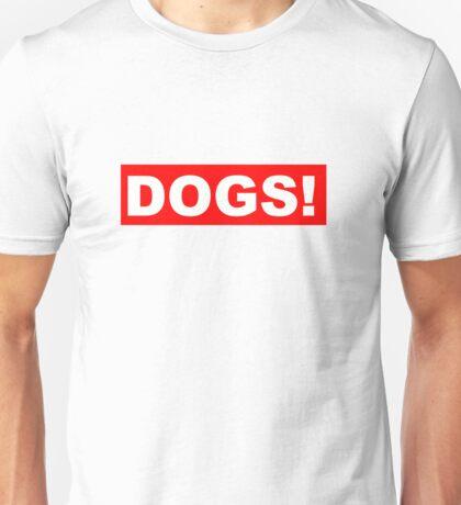 DOGS! Unisex T-Shirt