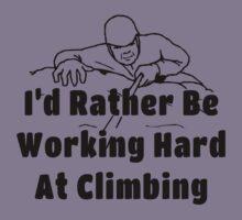 Rock Climbing I'd Rather Be Working Hard At Climbing Kids Clothes