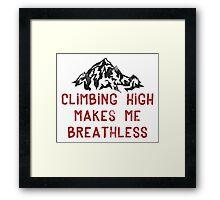 Rock Climbing High Makes Me Breathless Framed Print