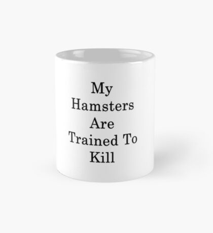 My Hamsters Are Trained To Kill  Mug