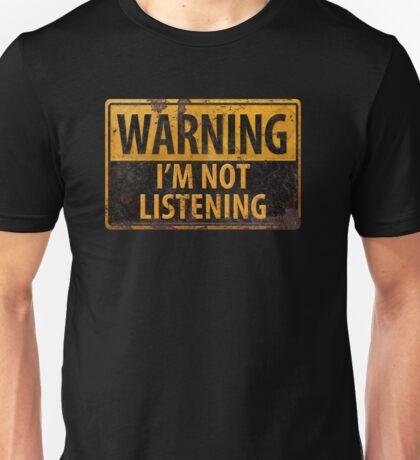 WARNING, I'M NOT LISTENING Distressed Metal Rust Sign - Danger Unisex T-Shirt