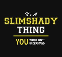 It's A SLIMSHADY thing, you wouldn't understand !! by satro
