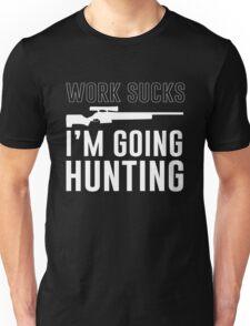 Work Sucks. I'm going hunting Unisex T-Shirt