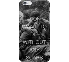 I don't want to die without any scars iPhone Case/Skin