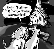 Christians: Fast food for lions!  by atheistcards