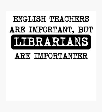 Librarians Are Importanter But Librarians Are Importanter- librarian t shirts Photographic Print
