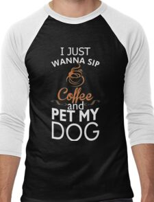 I Just Wanna Sip Coffee And Pet My Dog Coffee Shirt Funny Men's Baseball ¾ T-Shirt