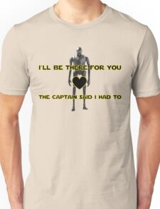K-2SO - I will be there for you - love - Captain said I had to Unisex T-Shirt