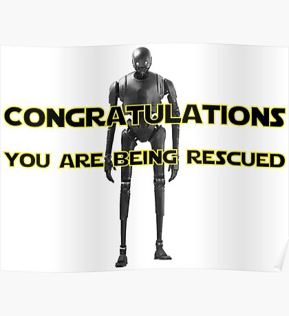 K-2SO - Congratulations - You are being rescued  Poster