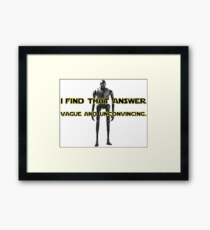 K-2SO - I find that answer vague and unconvincing Framed Print
