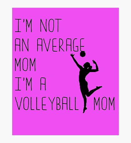 I'm Not An Average Mom, I'm A Volleyball Mom Photographic Print