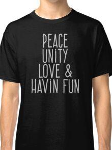 Peace Unity Love and Havin Fun Classic T-Shirt
