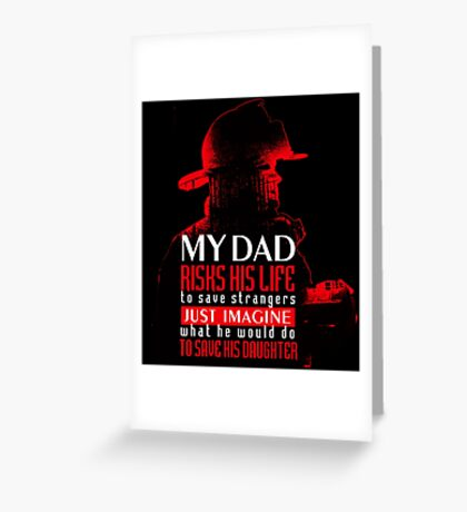 Firefighter - my dad T shirt Greeting Card