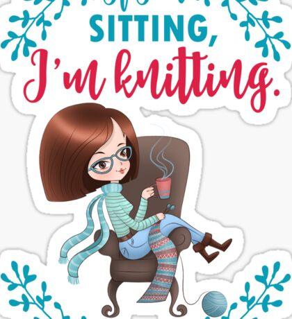 If I'm sitting, I'm knitting - knitter knit yarn funny Sticker