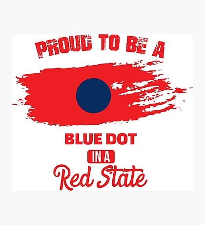 Proud to be a Blue Dot in a Red State Photographic Print