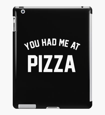 You Had Me At Pizza iPad Case/Skin