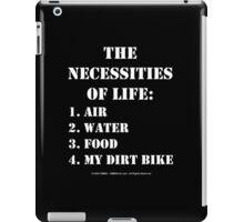 The Necessities Of Life: My Dirt Bike - White Text iPad Case/Skin