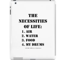 The Necessities Of Life: My Drums - Black Text iPad Case/Skin