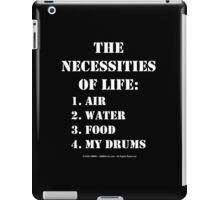 The Necessities Of Life: My Drums - White Text iPad Case/Skin