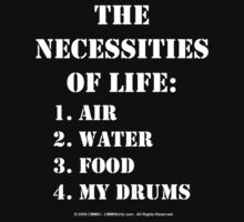 The Necessities Of Life: My Drums - White Text by cmmei
