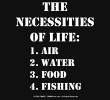 The Necessities Of Life: Fishing - White Text by cmmei