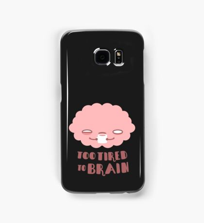 Too Tired To Brain Samsung Galaxy Case/Skin