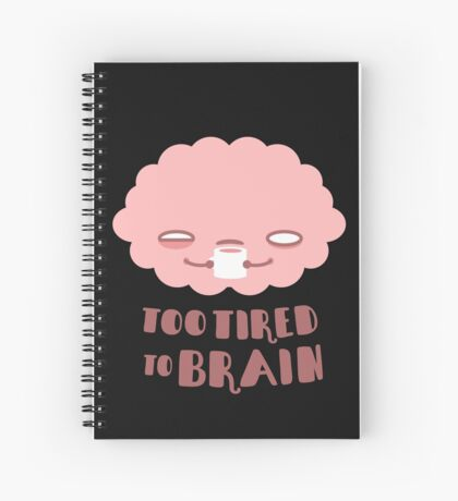 Too Tired To Brain Spiral Notebook