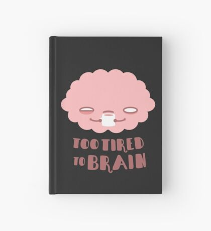 Too Tired To Brain Hardcover Journal