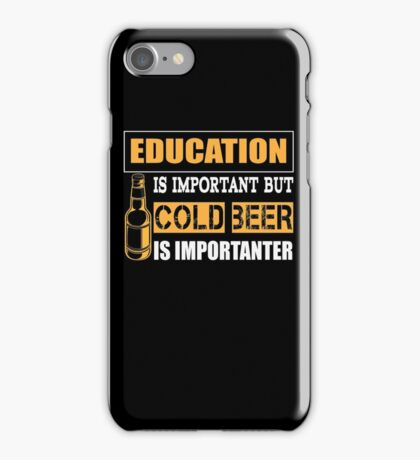 Education Is Important But Cold Beer Is Importanter T-Shirt iPhone Case/Skin